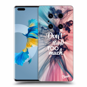 Obal pre Huawei Mate 40 Pro - Don't think TOO much
