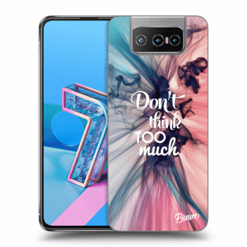 Obal pre Asus Zenfone 7 ZS670KS - Don't think TOO much