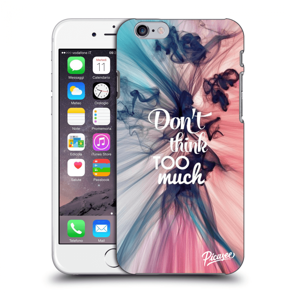 Picasee plastový prehľadný obal pre Apple iPhone 6/6S - Don't think TOO much