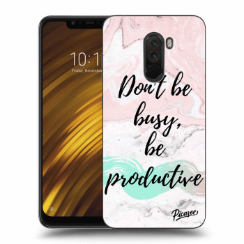 Obal pre Xiaomi Pocophone F1 - Don't be busy, be productive