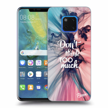 Obal pre Huawei Mate 20 Pro - Don't think TOO much