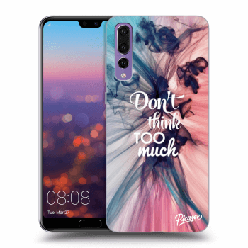 Obal pre Huawei P20 Pro - Don't think TOO much