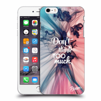 Obal pre Apple iPhone 6 Plus/6S Plus - Don't think TOO much