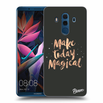 Obal pre Huawei Mate 10 Pro - Make today Magical