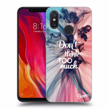 Obal pre Xiaomi Mi 8 - Don't think TOO much