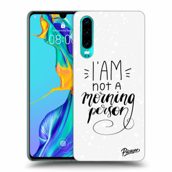 Obal pre Huawei P30 - I am not a morning person