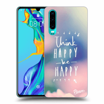 Obal pre Huawei P30 - Think happy be happy