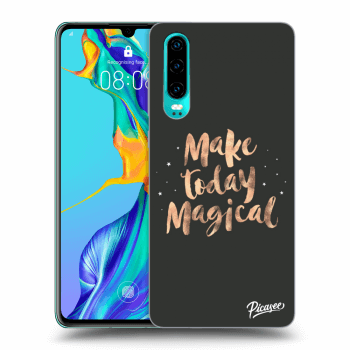Obal pre Huawei P30 - Make today Magical