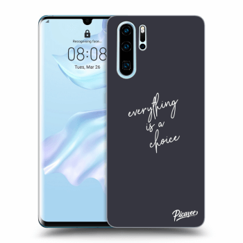 Obal pre Huawei P30 Pro - Everything is a choice