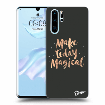 Obal pre Huawei P30 Pro - Make today Magical